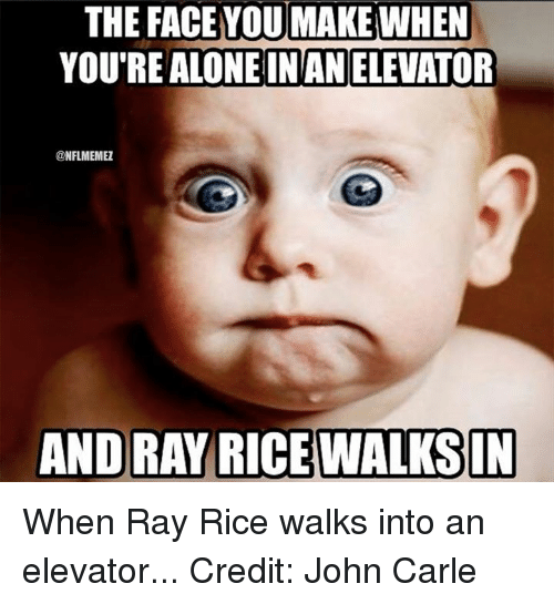 ray rice: THE FACE YOU MAKE WHEN  YOURE ALONEINAN ELEVATOR  @NFLIMEMEZ  ANDRAY RICE WALKS IN When Ray Rice walks into an elevator... Credit: John Carle