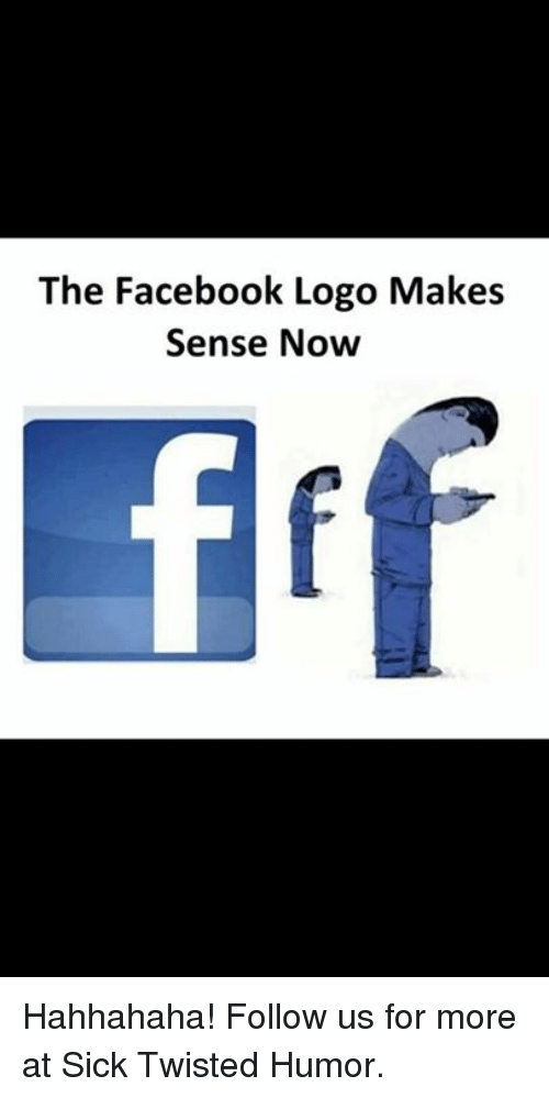 Sick Twisted Humor: The Facebook Logo Makes  Sense Now Hahhahaha! Follow us for more at Sick Twisted Humor.