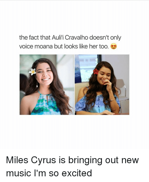 Memes, 🤖, and Cyrus: the fact that Aulii Cravalho doesn't only  voice moana but looks like her too Miles Cyrus is bringing out new music I'm so excited