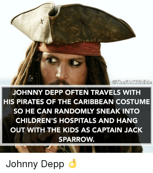 pirate of the caribbean: @The FACTSbible  JOHNNY DEPP OFTEN TRAVELS WITH  HIS PIRATES OF THE CARIBBEAN COSTUME  SO HE CAN RANDOMLY SNEAK INTO  CHILDREN'S HOSPITALS AND HANG  OUT WITH THE KIDS AS CAPTAIN JACK  SPARROW. Johnny Depp 👌