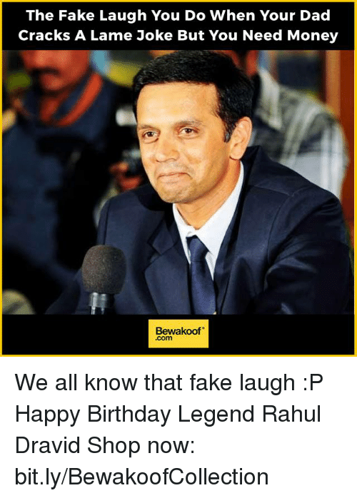 lame jokes: The Fake Laugh You Do When Your Dad  Cracks A Lame Joke But You Need Money  Bewakoof We all know that fake laugh :P Happy Birthday Legend Rahul Dravid   Shop now: bit.ly/BewakoofCollection