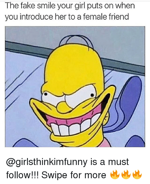 Female Friend: The fake smile your girl puts on when  you introduce her to a female friend @girlsthinkimfunny is a must follow!!! Swipe for more 🔥🔥🔥