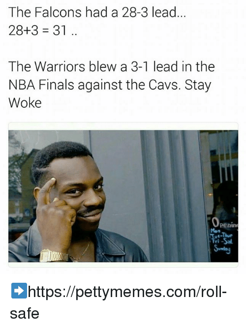 Cavs, Memes, and NBA Finals: The Falcons had a 28-3 lead  28-+3 31  The Warriors blew a 3-1 lead in the  NBA Finals against the Cavs. Stay  Woke  Penin  Mon ➡https://pettymemes.com/roll-safe