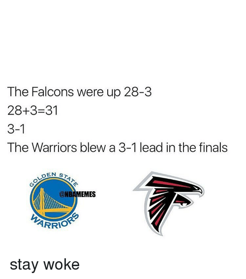 Warriors Blew A 3 1 Lead: The Falcons were up 28-3  28+3 31  3-1  The Warriors blew a 3-1 lead in the finals  DEN ST.  @NBAMEMES  ARRIS stay woke