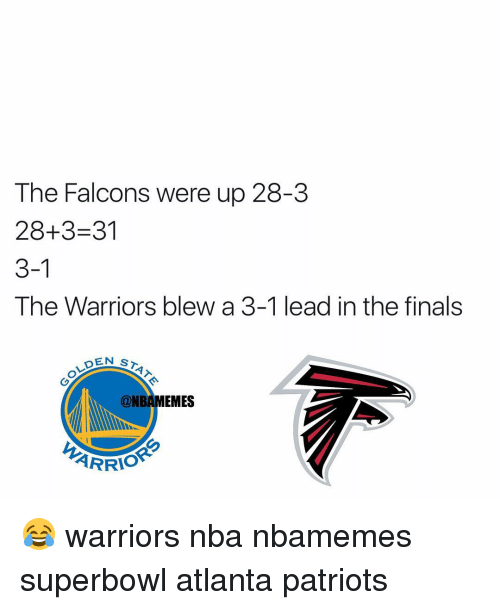 Warriors Blew A 3 1 Lead: The Falcons were up 28-3  28+3-31  3-1  The Warriors blew a 3-1 lead in the finals  DEN s  @NBAMEMES  ARRIO 😂 warriors nba nbamemes superbowl atlanta patriots