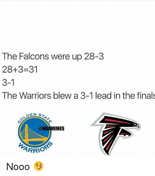 Warriors Blew A 3 1 Lead: The Falcons were up 28-3  28+3-31  3-1  The Warriors blew a 3-1 lead in the finals  EN ST  ONBAMEMES  ARRIS Nooo 🤒