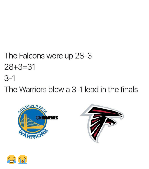 Warriors Blew A 3 1 Lead: The Falcons were up 28-3  28+3-31  3-1  The Warriors blew a 3-1 lead in the finals  DEN  ST  @NBAMEMES  ARRIO 😂😭