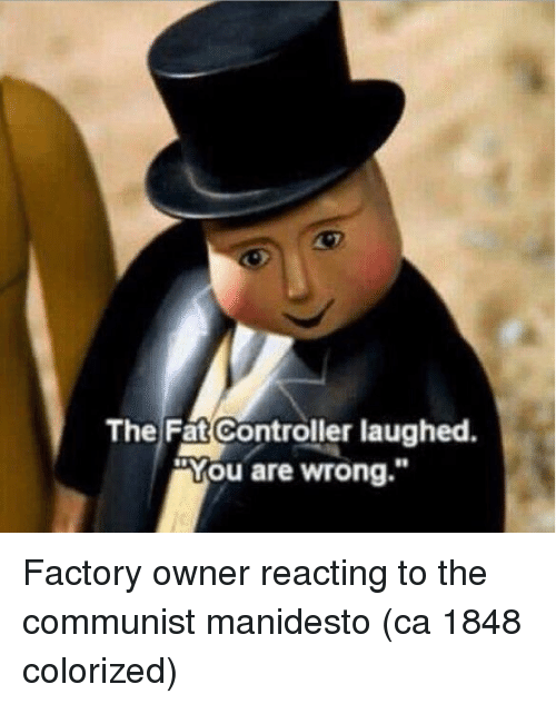 """The Fat Controller: The Fat Controller laughed.  """"You are wrong."""" Factory owner reacting to the communist manidesto (ca 1848 colorized)"""