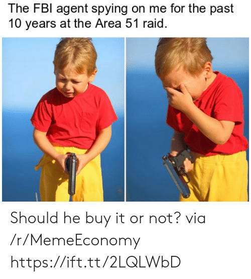 Fbl: The FBl agent spying on me for the past  10 years at the Area 51 raid. Should he buy it or not? via /r/MemeEconomy https://ift.tt/2LQLWbD