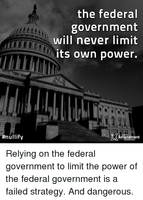 The Federal Government Will Never Limit Its Own Power #Nullify