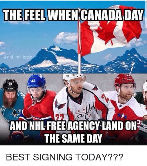 The Feel: THE FEEL  WHEN CANADA DAY  @nhl ref logic  47  TON  AND NHLFREEAGENCY LAND ON  THE SAME DAY BEST SIGNING TODAY???