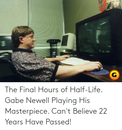 Gabe: The Final Hours of Half-Life. Gabe Newell Playing His Masterpiece. Can't Believe 22 Years Have Passed!