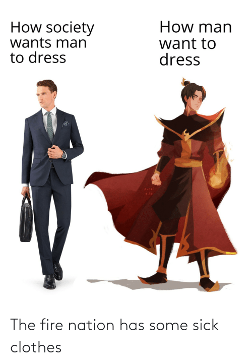 Fire: The fire nation has some sick clothes