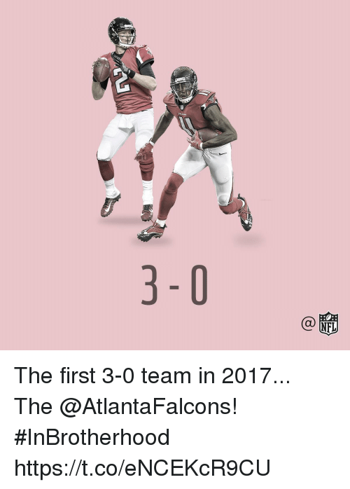 Memes, Atlantafalcons, and 🤖: The first 3-0 team in 2017...  The @AtlantaFalcons! #InBrotherhood https://t.co/eNCEKcR9CU