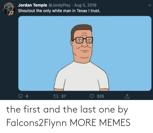 last one: the first and the last one by Falcons2Flynn MORE MEMES