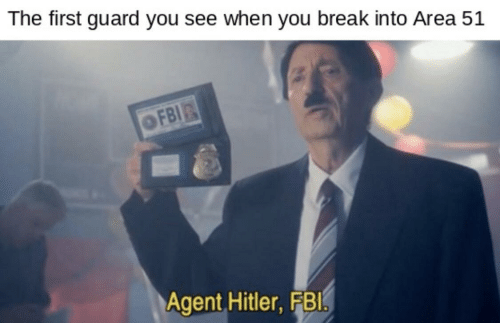 fbi agent: The first guard you see when you break into Area 51  FBI  Agent Hitler,FBI.