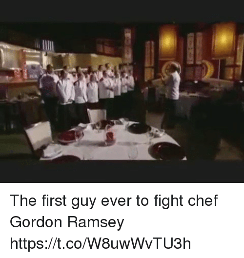Funny, Chef, and Fight: The first guy ever to fight chef Gordon Ramsey  https://t.co/W8uwWvTU3h
