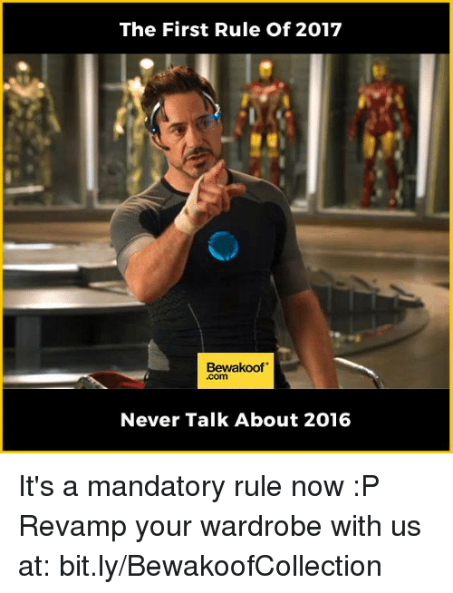 Memes, 🤖, and Wardrobe: The First Rule of 2017  Bewakoof.  Never Talk About 2016 It's a mandatory rule now :P  Revamp your wardrobe with us at: bit.ly/BewakoofCollection