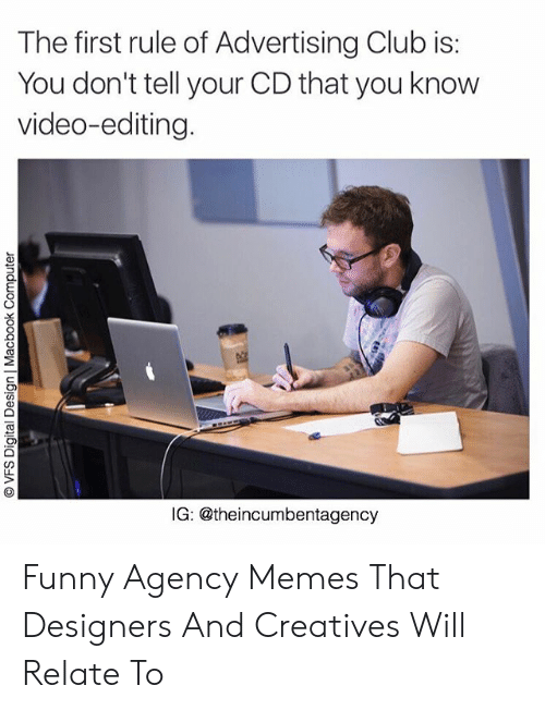 Agency Memes: The first rule of Advertising Club is:  You don't tell your CD that you know  video-editing.  IG: @theincumbentagency  OVFS Digital Design | Macbook Computer Funny Agency Memes That Designers And Creatives Will Relate To