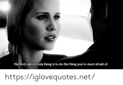 Do The Thing: The first rule of truly living is to do the thing you're most afraid of. https://iglovequotes.net/