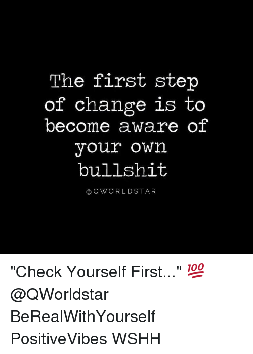 """Check yourself: The first step  of change is to  become aware of  your own  bullshit  (a Q WORLD STA R """"Check Yourself First..."""" 💯 @QWorldstar BeRealWithYourself PositiveVibes WSHH"""