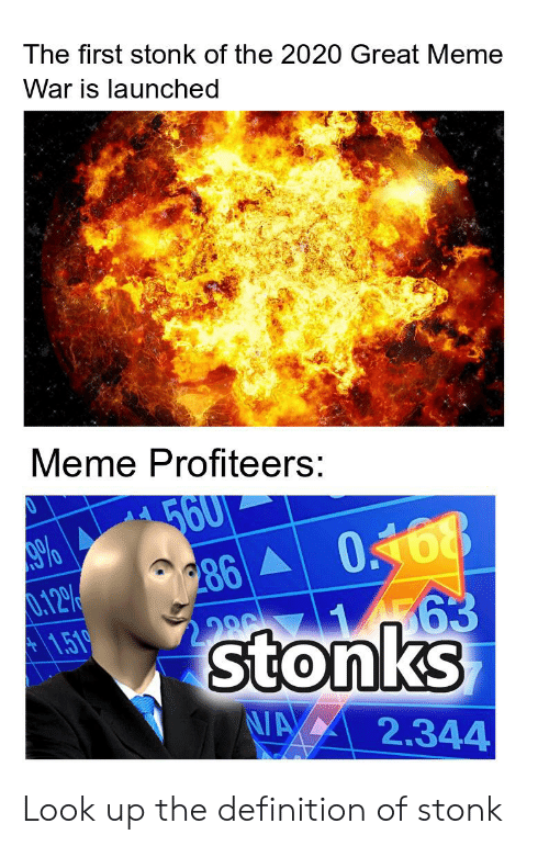 Great Meme War: The first stonk of the 2020 Great Meme  War is launched  Meme Profiteers:  560  286  .12%  1.519  63  stonks  NAX  2.344 Look up the definition of stonk