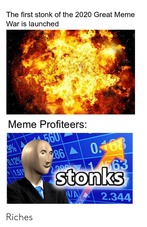 Great Meme War: The first stonk of the 2020 Great Meme  War is launched  Meme Profiteers:  560  286  %  0.12%  1.51  63  Stonks  N/AX  2.344 Riches