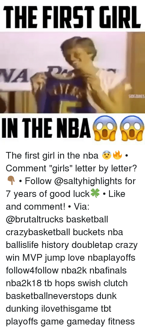 """Basketball, Crazy, and Dunk: THE FIRSTGIRL  VA  SIDEJUNES  INTHE NBA The first girl in the nba 😨🔥 • Comment """"girls"""" letter by letter?👇🏾 • Follow @saltyhighlights for 7 years of good luck🍀 • Like and comment! • Via: @brutaltrucks basketball crazybasketball buckets nba ballislife history doubletap crazy win MVP jump love nbaplayoffs follow4follow nba2k nbafinals nba2k18 tb hops swish clutch basketballneverstops dunk dunking ilovethisgame tbt playoffs game gameday fitness"""