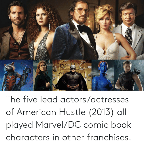 hustle: The five lead actors/actresses of American Hustle (2013) all played Marvel/DC comic book characters in other franchises.