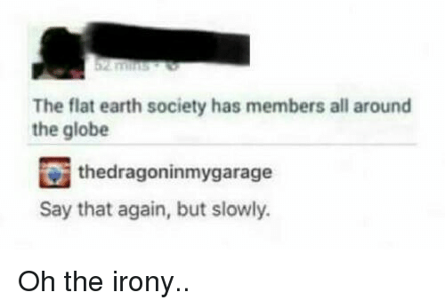 [Image: the-flat-earth-society-has-members-all-a...693350.png]