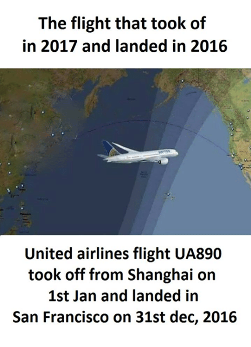 united airline: The flight that took of  in 2017 and landed in 2016  United airlines flight UA890  took off from Shanghai on  1st Jan and landed in  San Francisco on 31st dec, 2016