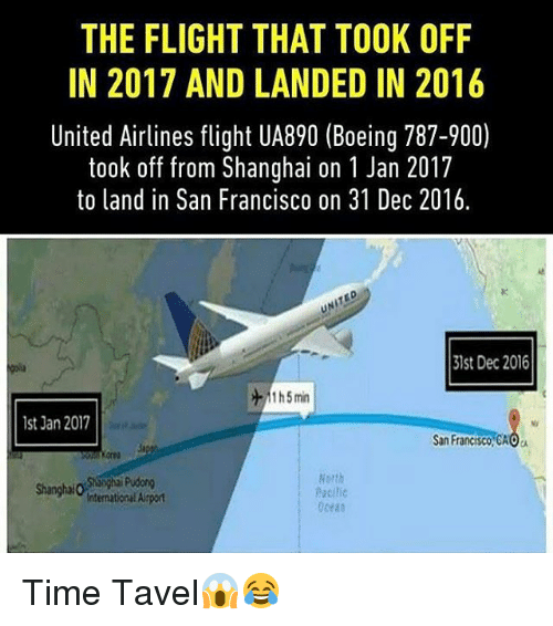 united airline: THE FLIGHT THAT TOOK OFF  IN 2017 AND LANDED IN 2016  United Airlines flight UA890 (Boeing 787-9000  took off from Shanghai on 1 Jan 2017  to land in San Francisco on 31 Dec 2016.  31st Dec 2016  1h5 min  1st Jan 2017  San Francsco CA0a  North  Shanghai Pudong  Shanghaio  Aacilic  International Airport Time Tavel😱😂