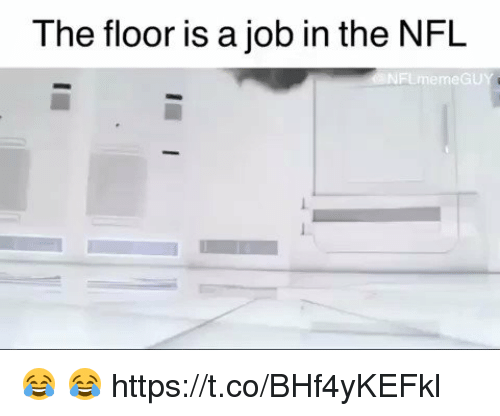 Football, Meme, and Nfl: The floor is a job in the NFL  NFL meme GU 😂 😂 https://t.co/BHf4yKEFkl