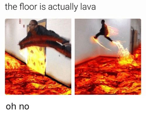 The floor is actually lava oh no dank meme on sizzle for Floor me meaning