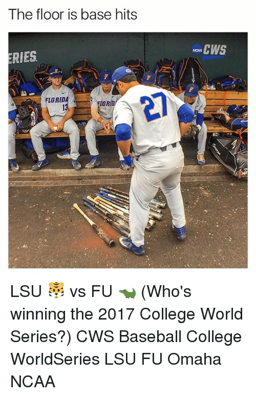 lsu: The floor is base hits  CWS  NCAA  RIES  FLORIDA  13  OR LSU 🐯 vs FU 🐊 (Who's winning the 2017 College World Series?) CWS Baseball College WorldSeries LSU FU Omaha NCAA