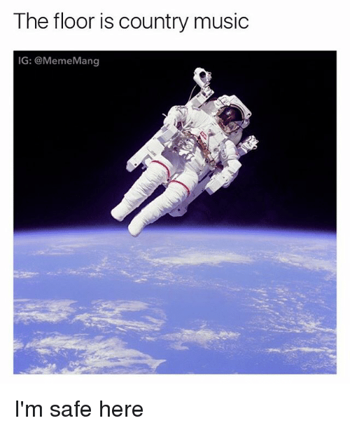 Meme, Music, and Country Music: The floor is country music  IG: @Meme Mang I'm safe here