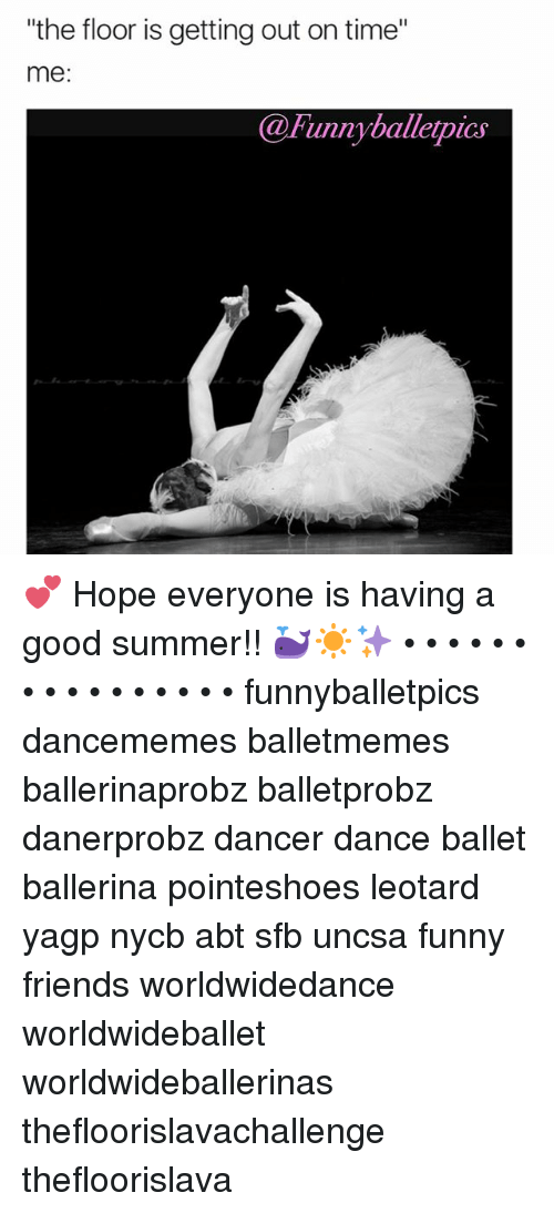 "uncsa: ""the floor is getting out on time""  the floor is getting out on time  me:  @Funnyballerpics 💕 Hope everyone is having a good summer!! 🐳☀️✨ • • • • • • • • • • • • • • • • funnyballetpics dancememes balletmemes ballerinaprobz balletprobz danerprobz dancer dance ballet ballerina pointeshoes leotard yagp nycb abt sfb uncsa funny friends worldwidedance worldwideballet worldwideballerinas thefloorislavachallenge thefloorislava"