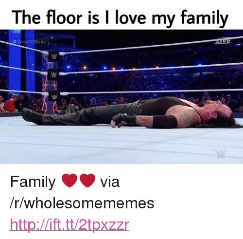 "wrest: The floor is I love my family  #wrest?Mania . <p>Family ❤❤ via /r/wholesomememes <a href=""http://ift.tt/2tpxzzr"">http://ift.tt/2tpxzzr</a></p>"