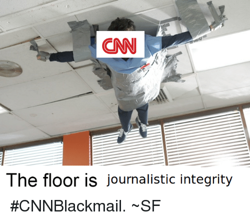 Cnnblackmail: The floor is journalistic integrity #CNNBlackmail.  ~SF