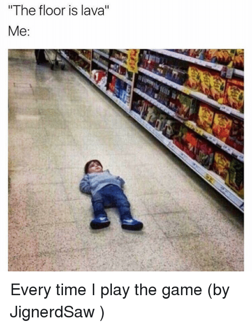 The floor is lava me the game meme on sizzle for On the floor on the floor