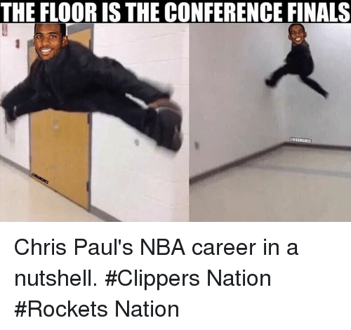 Finals, Nba, and Clippers: THE FLOOR IS THE CONFERENCE FINALS  NBAMEMES Chris Paul's NBA career in a nutshell.   #Clippers Nation #Rockets Nation