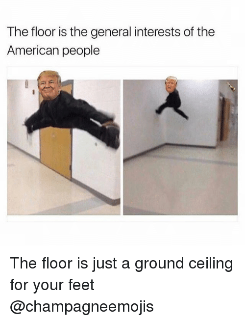 American, The General, and Trendy: The floor is the general interests of the  American people The floor is just a ground ceiling for your feet @champagneemojis