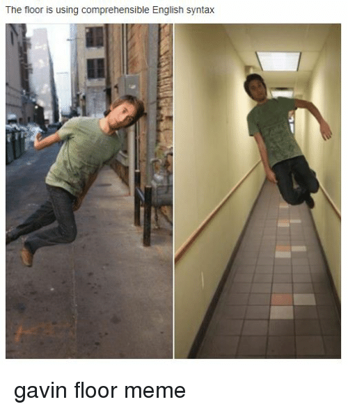 The floor is using comprehensible english syntax meme on for On the floor on the floor