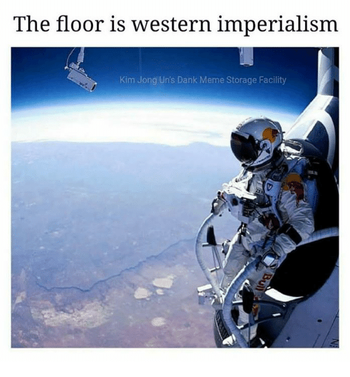 Dank Memees: The floor is western imperialism  Kim Jong Un's Dank Meme Storage Facility