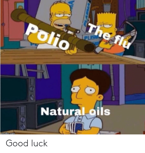 Oils: The flu  Polio  PLAS  Natural oils  imaflir.com Good luck