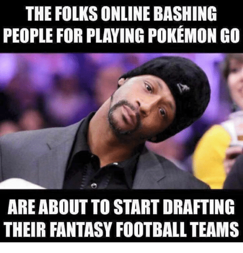 the folksonline bashing people for playing pokemon go are about 3100353 🔥 25 best memes about fantasy football fantasy football memes
