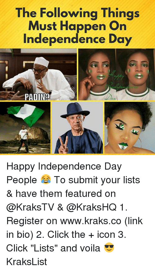 """sla: The Following Things  Must Happen On  Independence Day  PADIN?  SLA Happy Independence Day People 😂 To submit your lists & have them featured on @KraksTV & @KraksHQ 1. Register on www.kraks.co (link in bio) 2. Click the + icon 3. Click """"Lists"""" and voila 😎 KraksList"""
