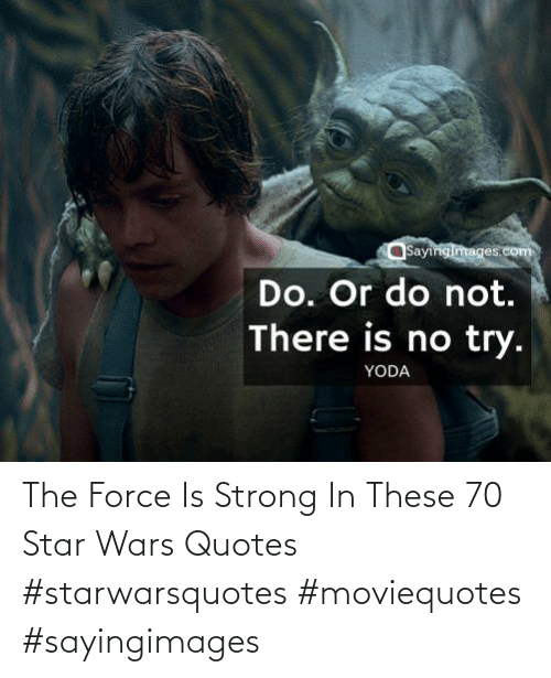 Star Wars: The Force Is Strong In These 70 Star Wars Quotes #starwarsquotes #moviequotes #sayingimages