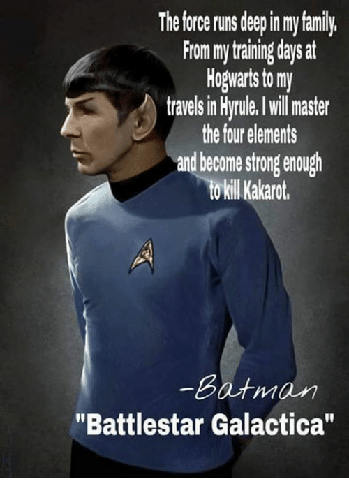 """battlestar: The force runs deep in my family.  From mytriningdays at  Hogwarts to my  travels in Hyrtule. lwll master  the four elements  and become strong enough  o kill Kakarot.  Batman  """"Battlestar Galactica"""""""