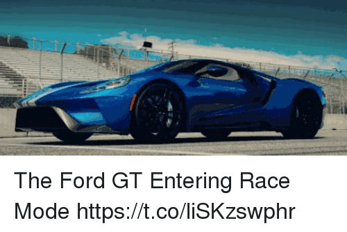Ford Race And Ford Gt The Ford Gt Entering Race Mode Https